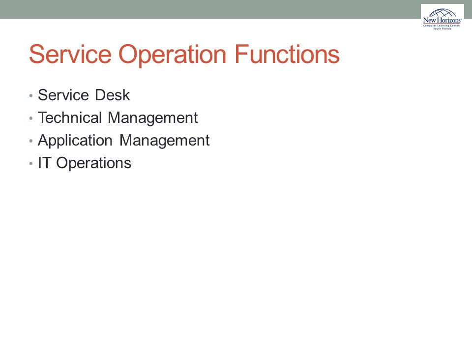 Service Operation Functions Service Desk Technical Management Application Management IT Operations