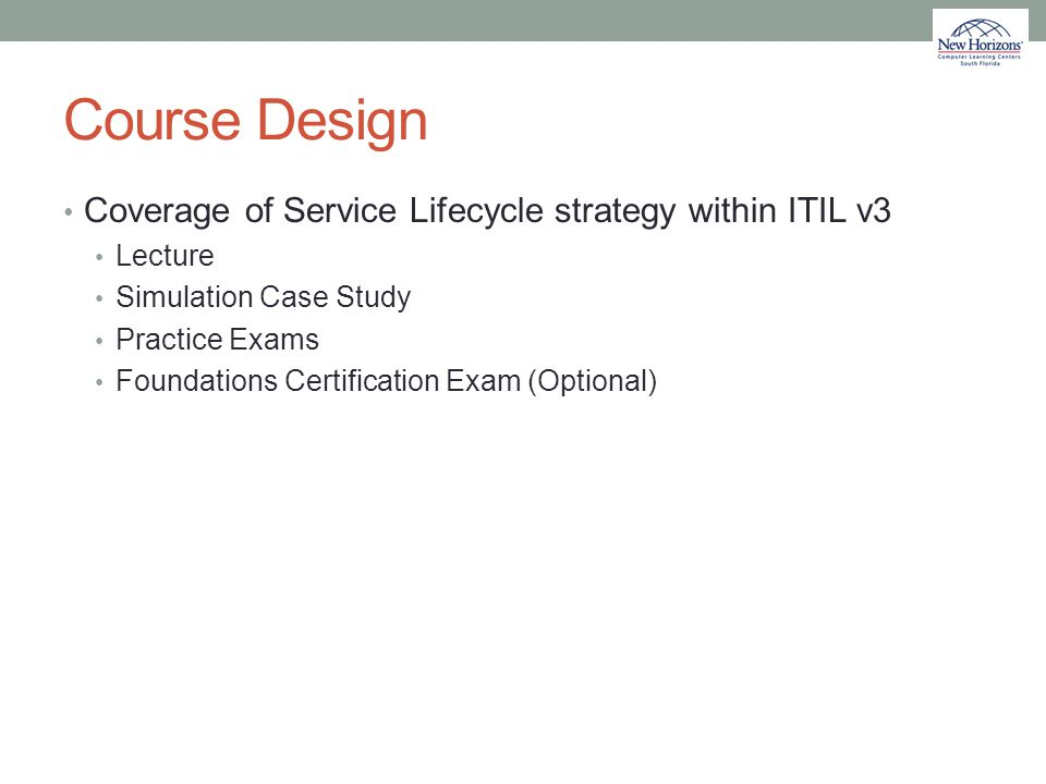 Course Design Coverage of Service Lifecycle strategy within ITIL v3 Lecture Simulation Case Study Practice Exams Foundations Certification Exam (Optio