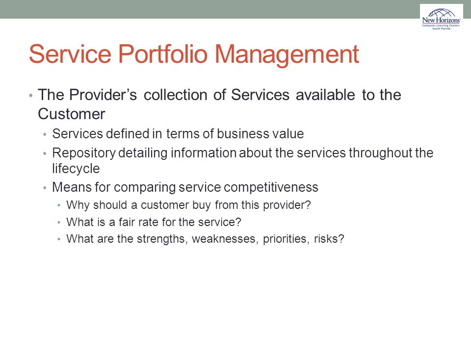 Service Portfolio Management The Provider's collection of Services available to the Customer Services defined in terms of business value Repository de