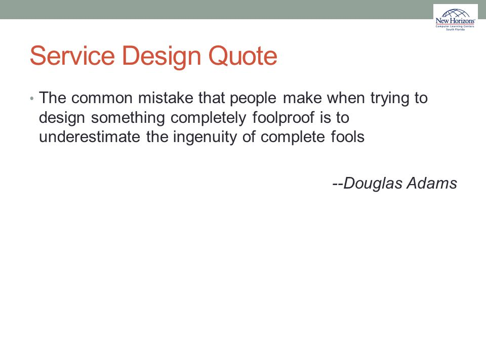 Service Design Quote The common mistake that people make when trying to design something completely foolproof is to underestimate the ingenuity of com