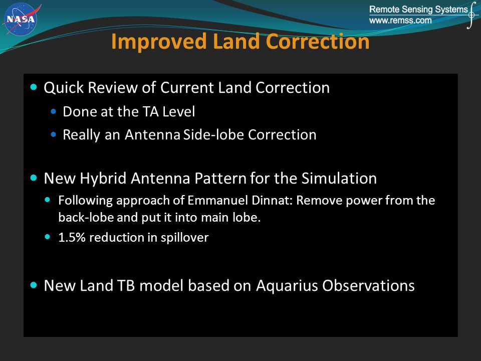 Improved Land Correction Quick Review of Current Land Correction Done at the TA Level Really an Antenna Side-lobe Correction New Hybrid Antenna Pattern for the Simulation Following approach of Emmanuel Dinnat: Remove power from the back-lobe and put it into main lobe.