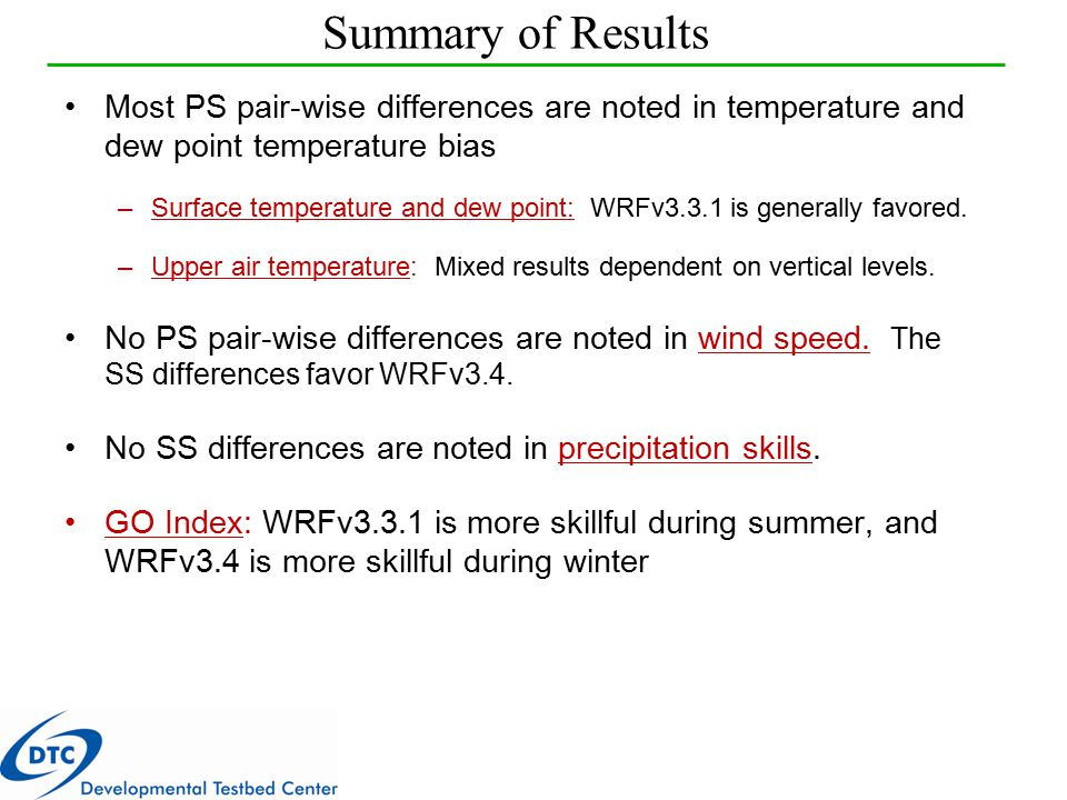 Summary of Results Most PS pair-wise differences are noted in temperature and dew point temperature bias –Surface temperature and dew point: WRFv3.3.1