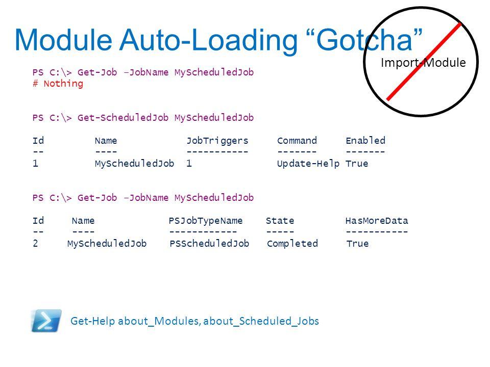 "Module Auto-Loading ""Gotcha"" PS C:\> Get-Job –JobName MyScheduledJob # Nothing PS C:\> Get-ScheduledJob MyScheduledJob Id Name JobTriggers Command Ena"