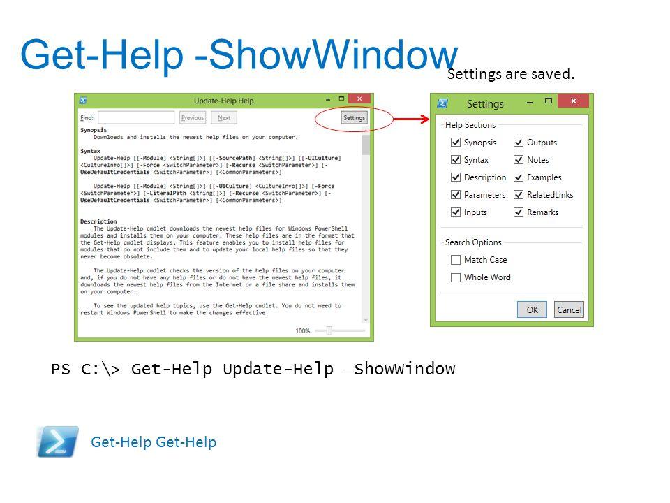 Get-Help -ShowWindow Get-Help PS C:\> Get-Help Update-Help –ShowWindow Settings are saved.
