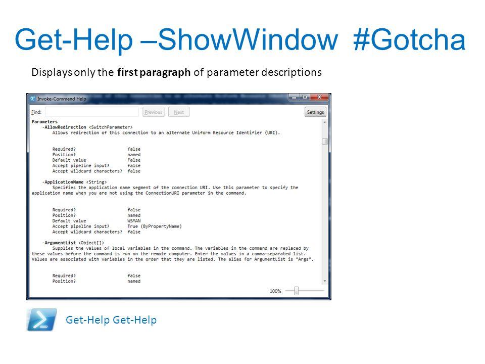 Get-Help –ShowWindow #Gotcha Get-Help Displays only the first paragraph of parameter descriptions