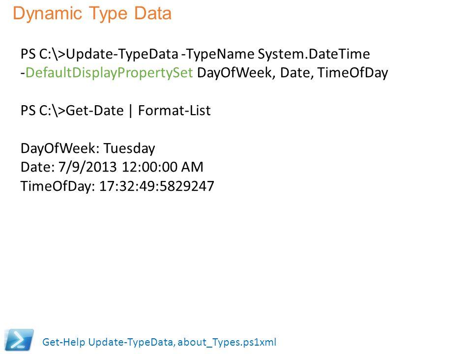 Dynamic Type Data Get-Help Update-TypeData, about_Types.ps1xml PS C:\>Update-TypeData -TypeName System.DateTime -DefaultDisplayPropertySet DayOfWeek,