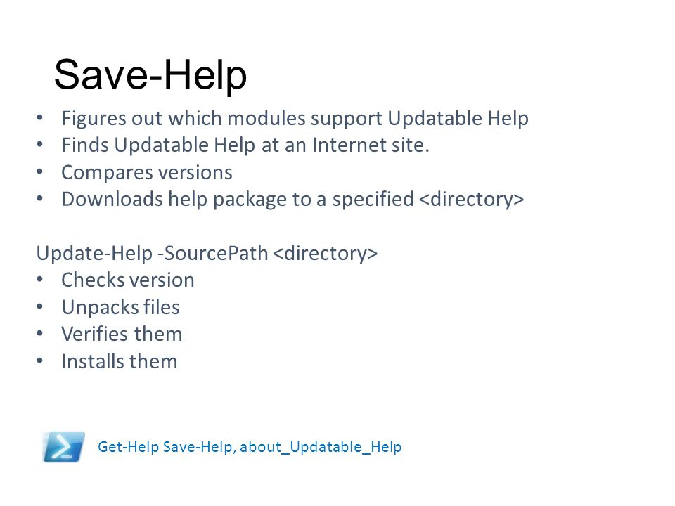 Save-Help Don't exceed the IdleTimeout Set the BufferMode carefully Figures out which modules support Updatable Help Finds Updatable Help at an Intern