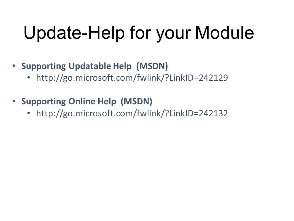 Update-Help for your Module Supporting Updatable Help (MSDN) http://go.microsoft.com/fwlink/?LinkID=242129 Supporting Online Help (MSDN) http://go.mic