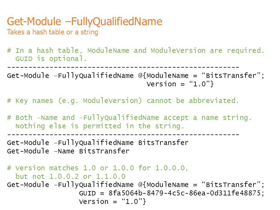 Get-Module –FullyQualifiedName Takes a hash table or a string # In a hash table, ModuleName and ModuleVersion are required. GUID is optional. --------