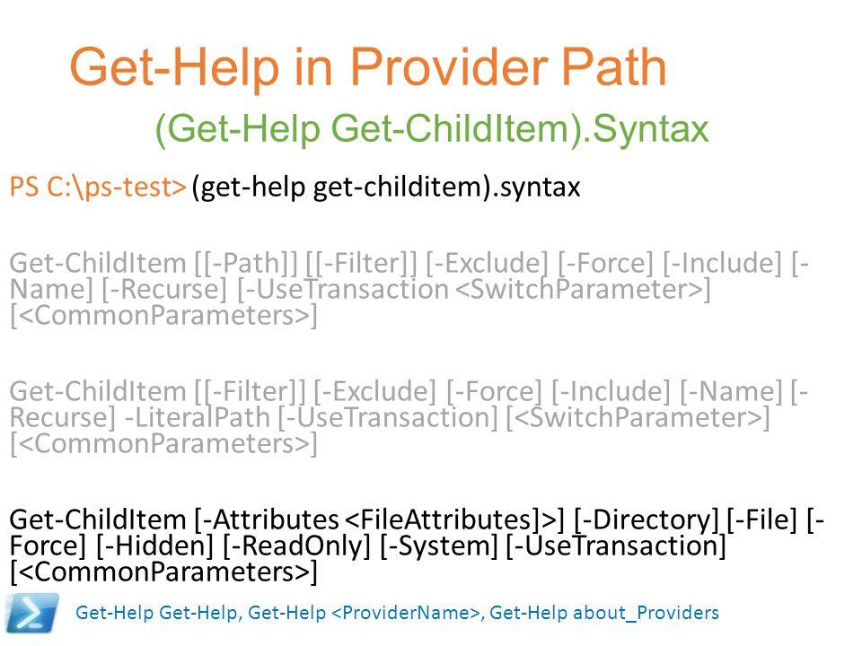 Get-Help in Provider Path (Get-Help Get-ChildItem).Syntax PS C:\ps-test> (get-help get-childitem).syntax Get-ChildItem [[-Path]] [[-Filter]] [-Exclude