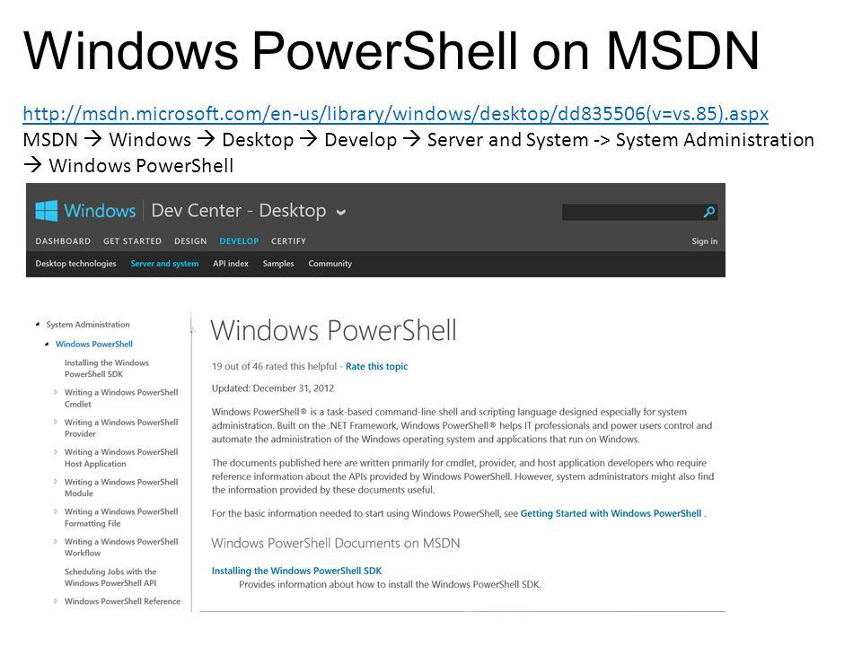 Windows PowerShell on MSDN http://msdn.microsoft.com/en-us/library/windows/desktop/dd835506(v=vs.85).aspx MSDN  Windows  Desktop  Develop  Server