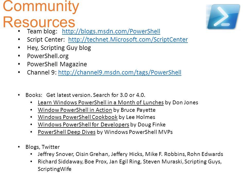 Community Resources Team blog: http://blogs.msdn.com/PowerShellhttp://blogs.msdn.com/PowerShell Script Center: http://technet.Microsoft.com/ScriptCent