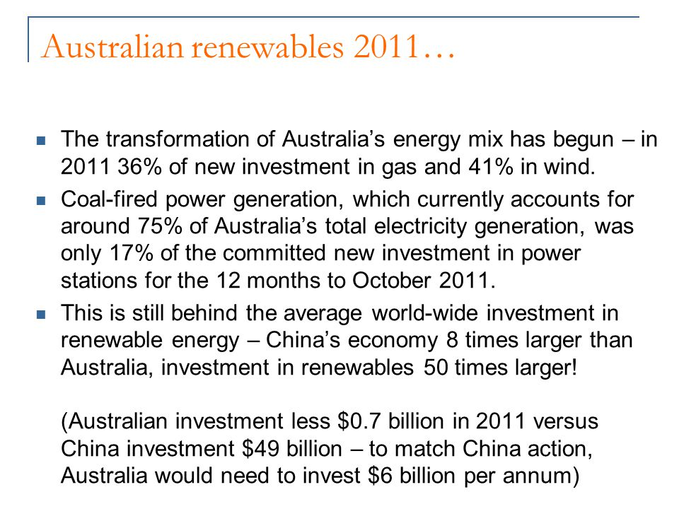 Australian renewables 2011… The transformation of Australia's energy mix has begun – in 2011 36% of new investment in gas and 41% in wind.