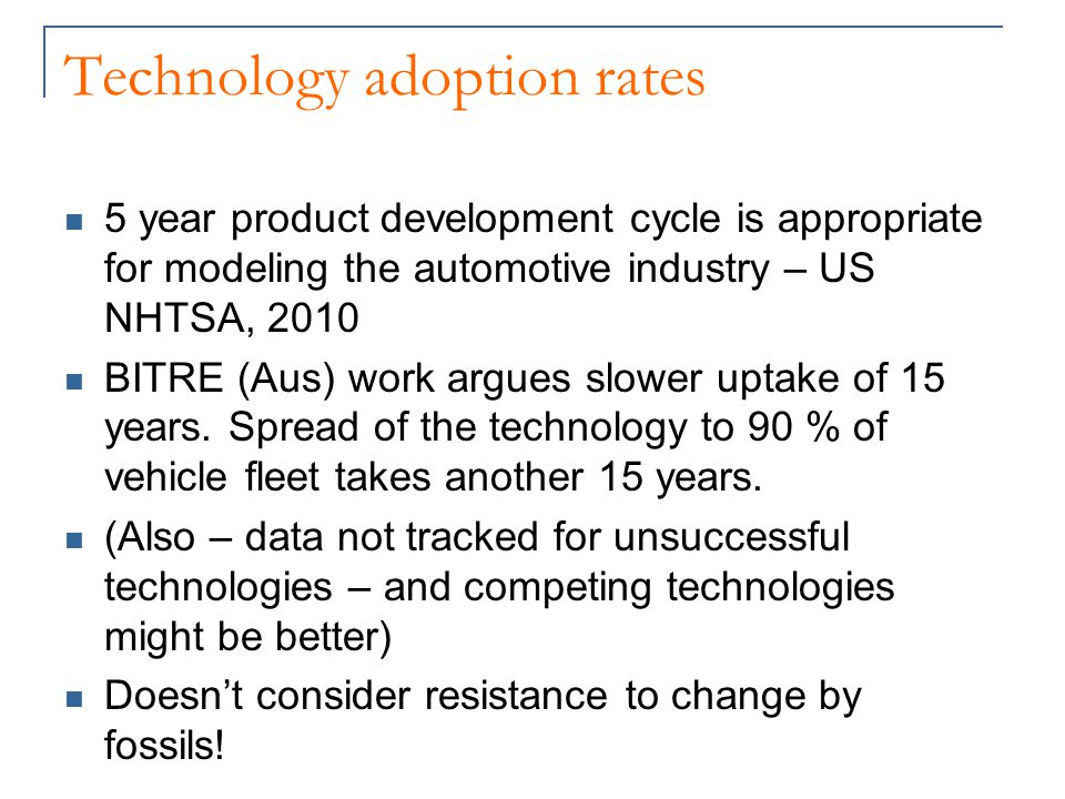 Technology adoption rates 5 year product development cycle is appropriate for modeling the automotive industry – US NHTSA, 2010 BITRE (Aus) work argue
