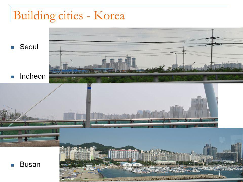 Building cities - Korea Seoul Incheon Busan