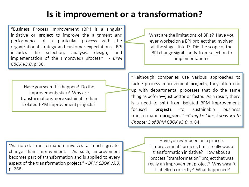 """Is it improvement or a transformation? """"Business Process Improvement (BPI) is a singular initiative or project to improve the alignment and performanc"""