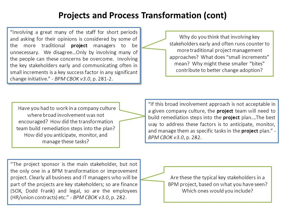 Projects and Process Transformation (cont) Why do you think that involving key stakeholders early and often runs counter to more traditional project m