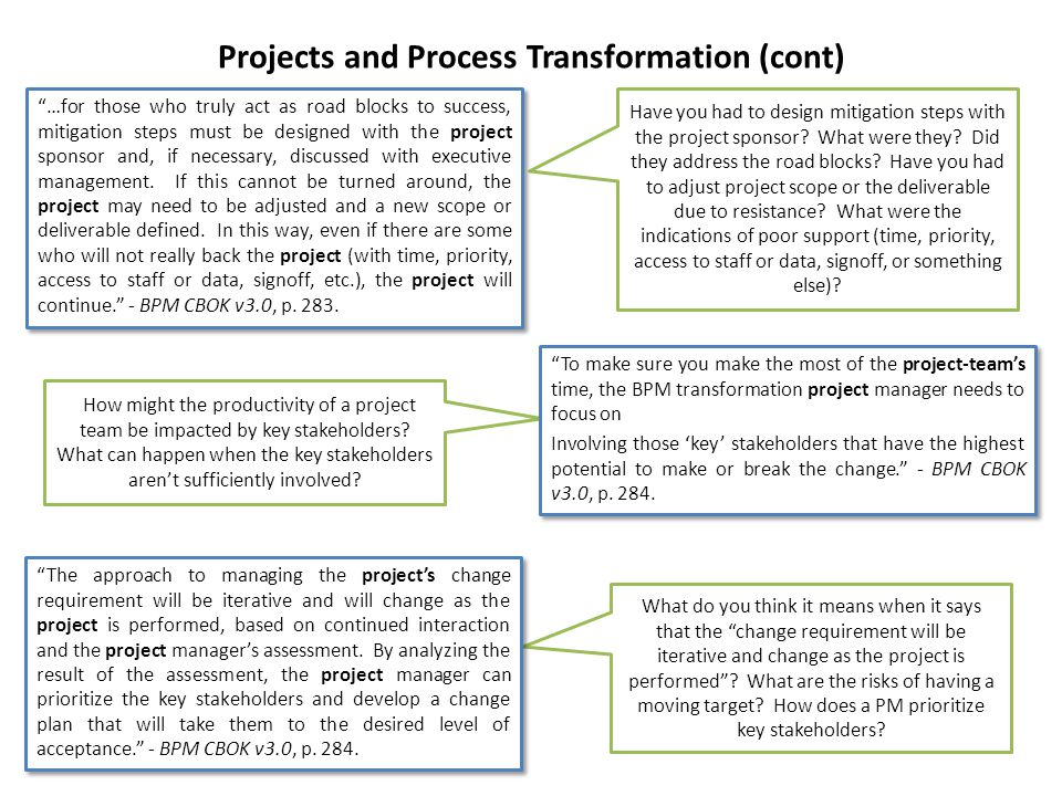 Projects and Process Transformation (cont) Have you had to design mitigation steps with the project sponsor? What were they? Did they address the road