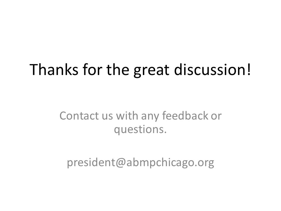 Thanks for the great discussion! Contact us with any feedback or questions. president@abmpchicago.org