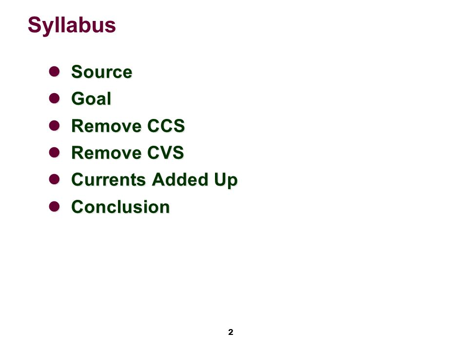 2 Syllabus Source Source Goal Goal Remove CCS Remove CCS Remove CVS Remove CVS Currents Added Up Currents Added Up Conclusion Conclusion