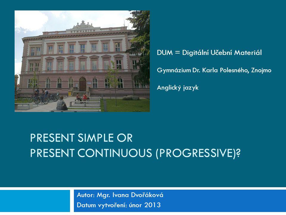 PRESENT SIMPLE OR PRESENT CONTINUOUS (PROGRESSIVE).