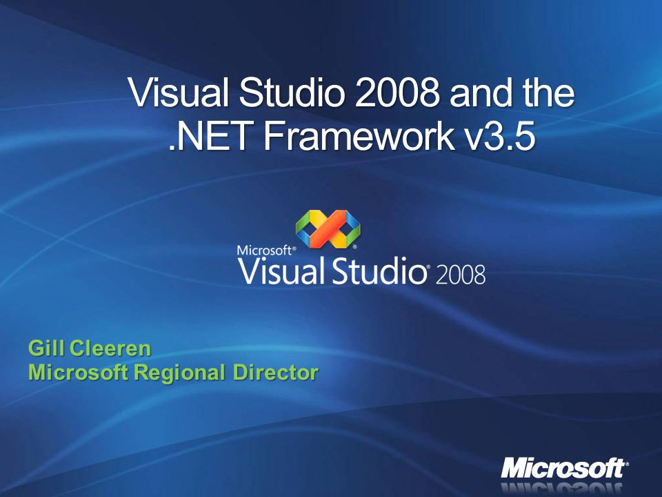 Visual Studio 2008 and the.NET Framework v3.5 Gill Cleeren Microsoft Regional Director