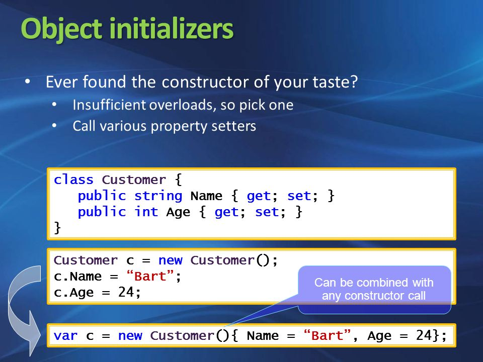 Object initializers Ever found the constructor of your taste.