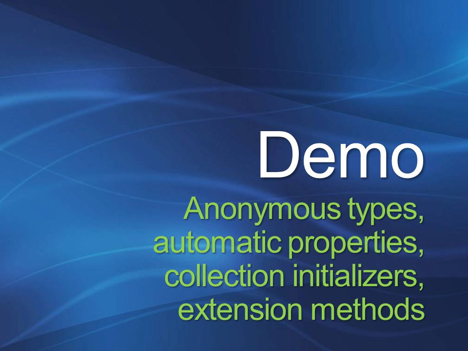 Demo Anonymous types, automatic properties, collection initializers, extension methods