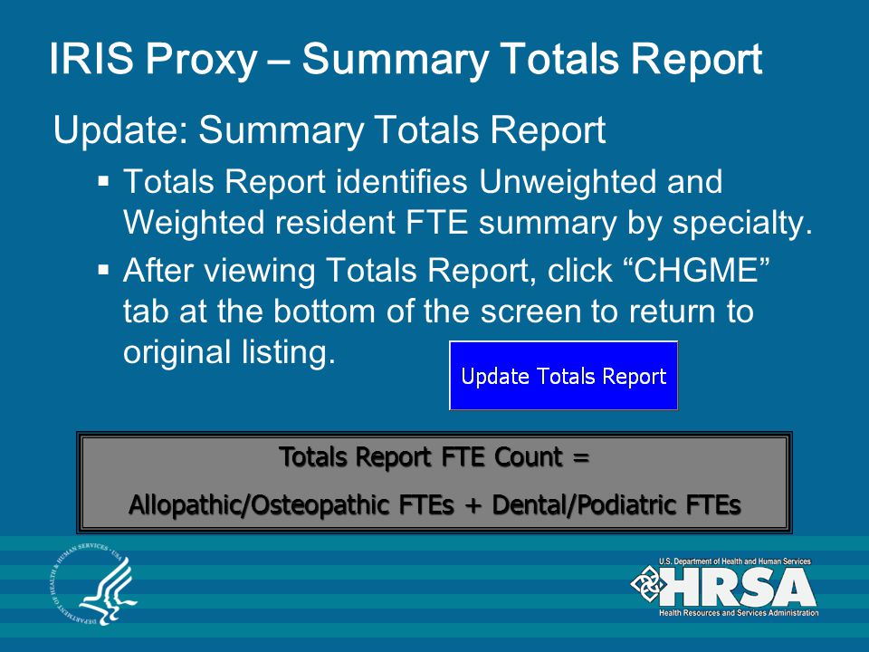 IRIS Proxy – Summary Totals Report Update: Summary Totals Report  Totals Report identifies Unweighted and Weighted resident FTE summary by specialty.