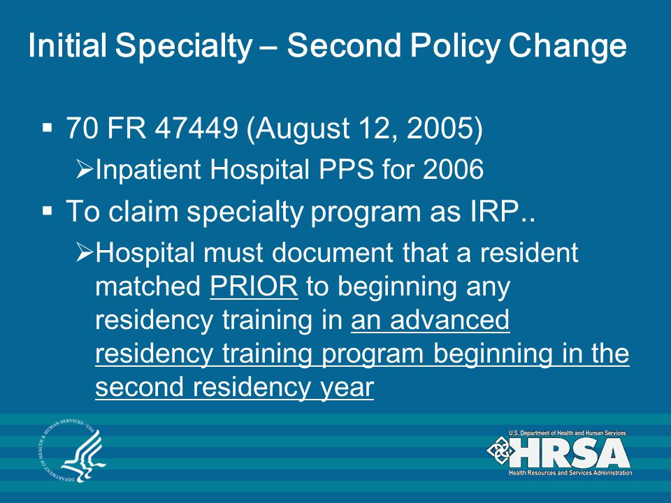 Initial Specialty – Second Policy Change  70 FR 47449 (August 12, 2005)  Inpatient Hospital PPS for 2006  To claim specialty program as IRP..