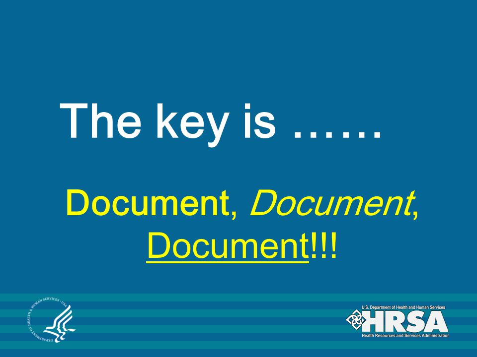 The key is …… Document, Document, Document!!!