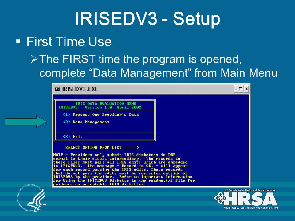 IRISEDV3 - Setup  First Time Use  The FIRST time the program is opened, complete Data Management from Main Menu