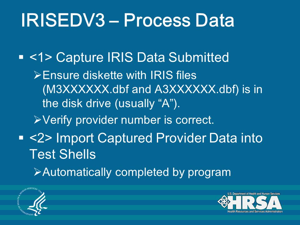 IRISEDV3 – Process Data  Capture IRIS Data Submitted  Ensure diskette with IRIS files (M3XXXXXX.dbf and A3XXXXXX.dbf) is in the disk drive (usually A ).