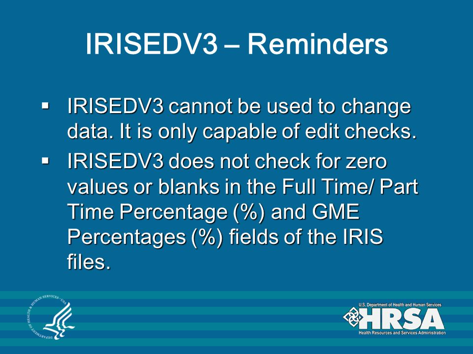 IRISEDV3 – Reminders  IRISEDV3 cannot be used to change data. It is only capable of edit checks.  IRISEDV3 does not check for zero values or blanks