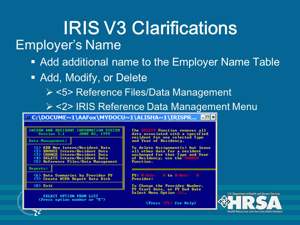 IRIS V3 Clarifications Employer's Name  Add additional name to the Employer Name Table  Add, Modify, or Delete  Reference Files/Data Management  IRIS Reference Data Management Menu