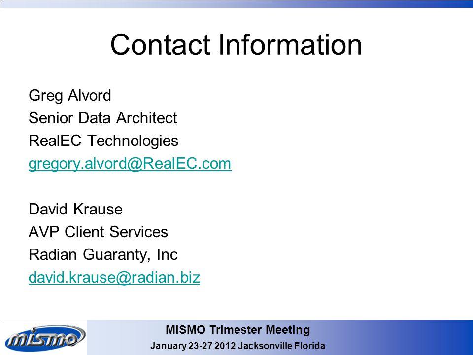 MISMO Trimester Meeting January 23-27 2012 Jacksonville Florida Contact Information Greg Alvord Senior Data Architect RealEC Technologies gregory.alvo