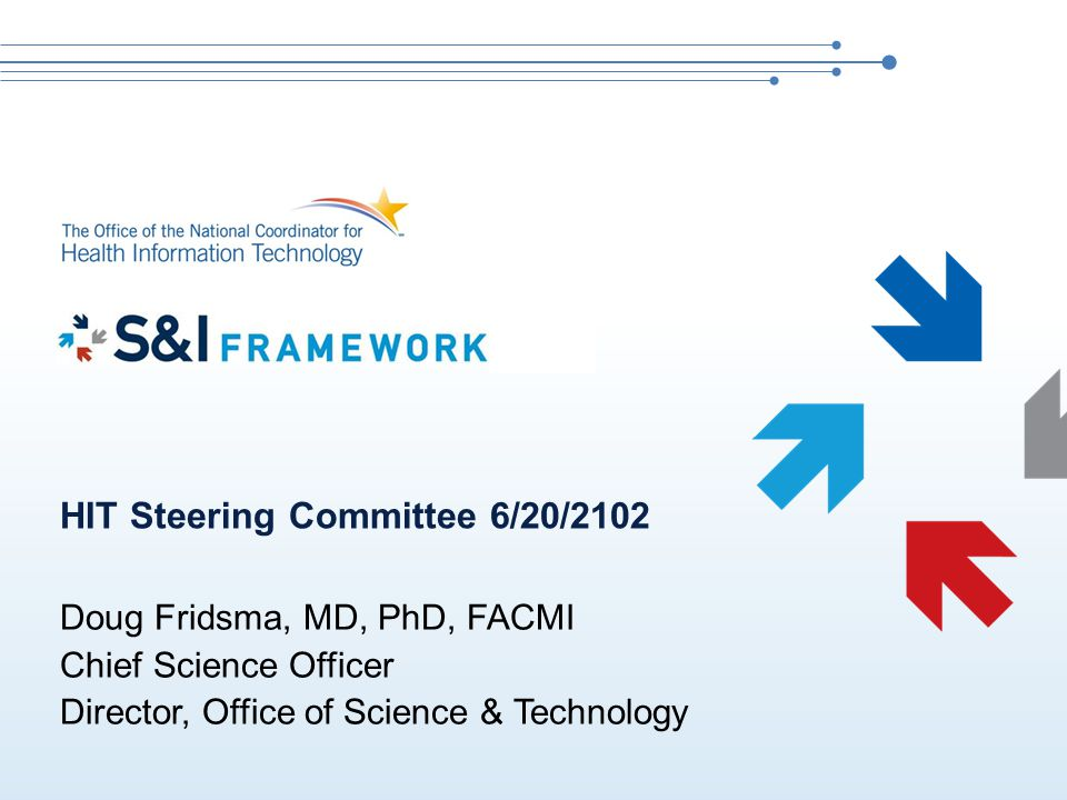 HIT Steering Committee 6/20/2102 Doug Fridsma, MD, PhD, FACMI Chief Science Officer Director, Office of Science & Technology