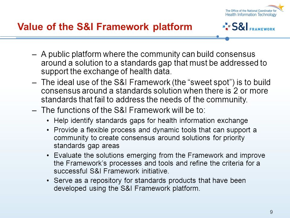 Value of the S&I Framework platform –A public platform where the community can build consensus around a solution to a standards gap that must be addressed to support the exchange of health data.