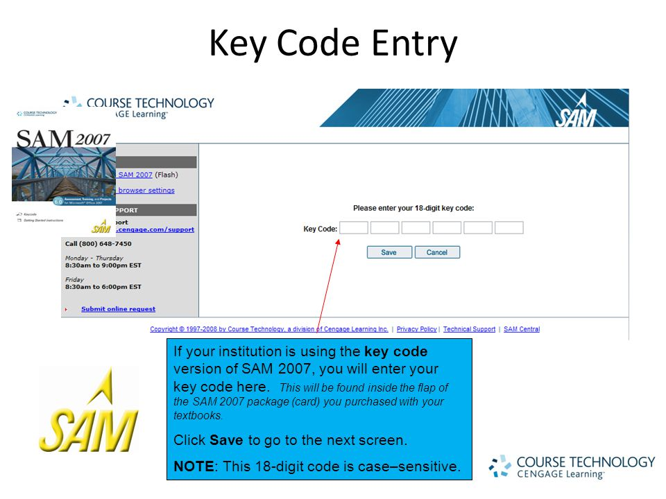 Key Code Entry If your institution is using the key code version of SAM 2007, you will enter your key code here.