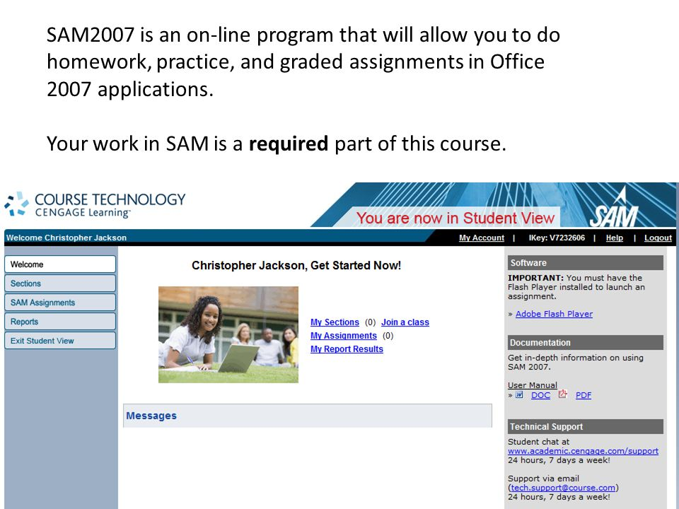 SAM2007 is an on-line program that will allow you to do homework, practice, and graded assignments in Office 2007 applications.