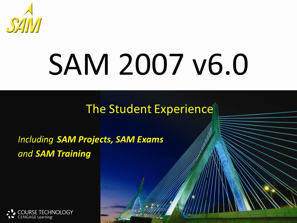 SAM 2007 v6.0 The Student Experience Including SAM Projects, SAM Exams and SAM Training