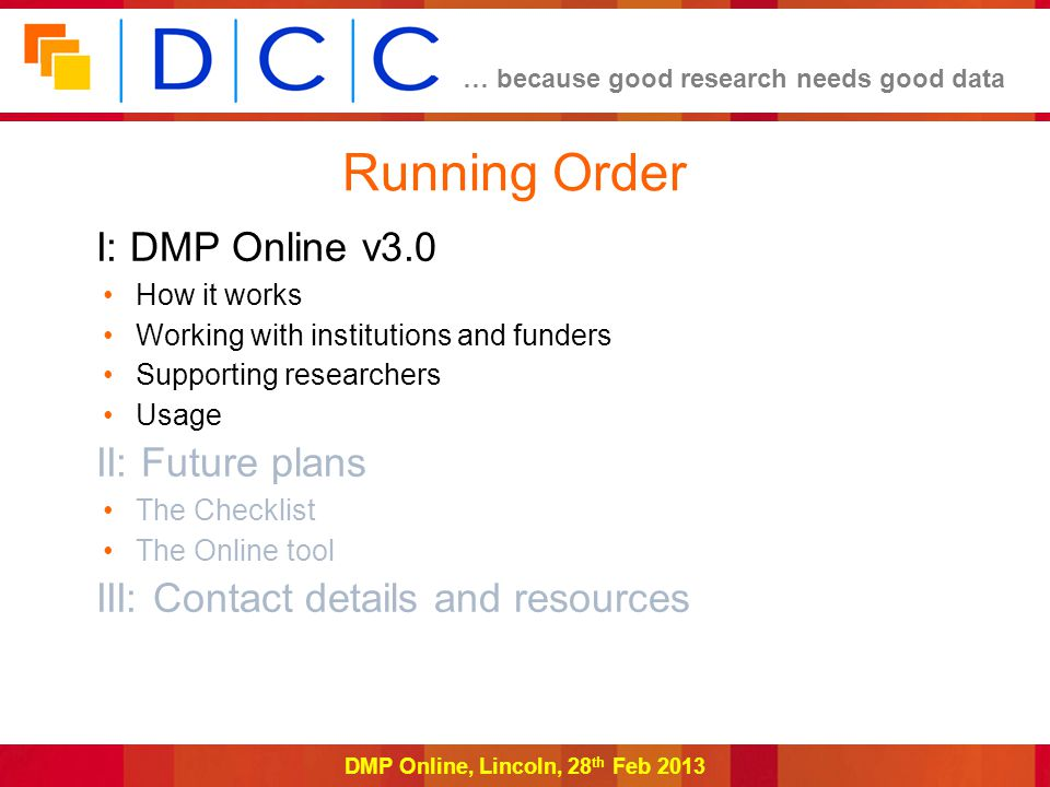 … because good research needs good data DMP Online, Lincoln, 28 th Feb 2013 DMP Online is a web-based tool that enables users to...