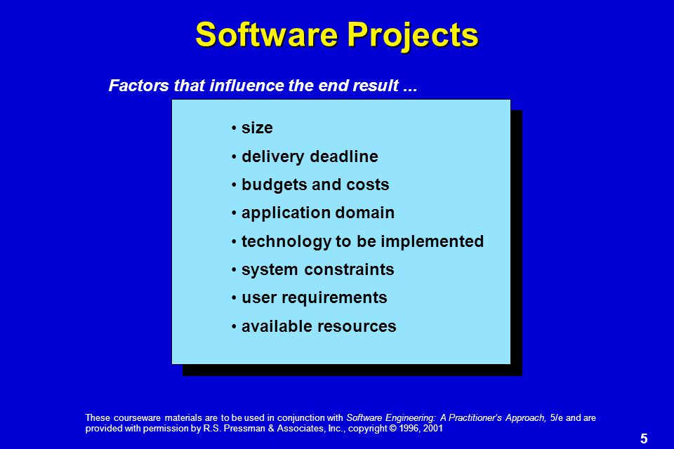 6 These courseware materials are to be used in conjunction with Software Engineering: A Practitioner's Approach, 5/e and are provided with permission by R.S.