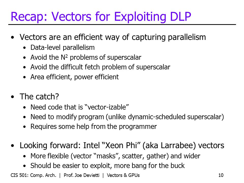 Recap: Vectors for Exploiting DLP Vectors are an efficient way of capturing parallelism Data-level parallelism Avoid the N 2 problems of superscalar A