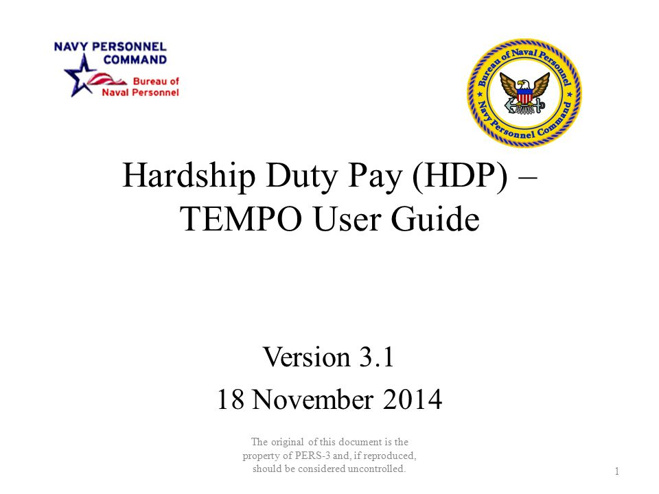 Hardship Duty Pay (HDP) – TEMPO User Guide Version 3.1 18 November 2014 The original of this document is the property of PERS-3 and, if reproduced, sh
