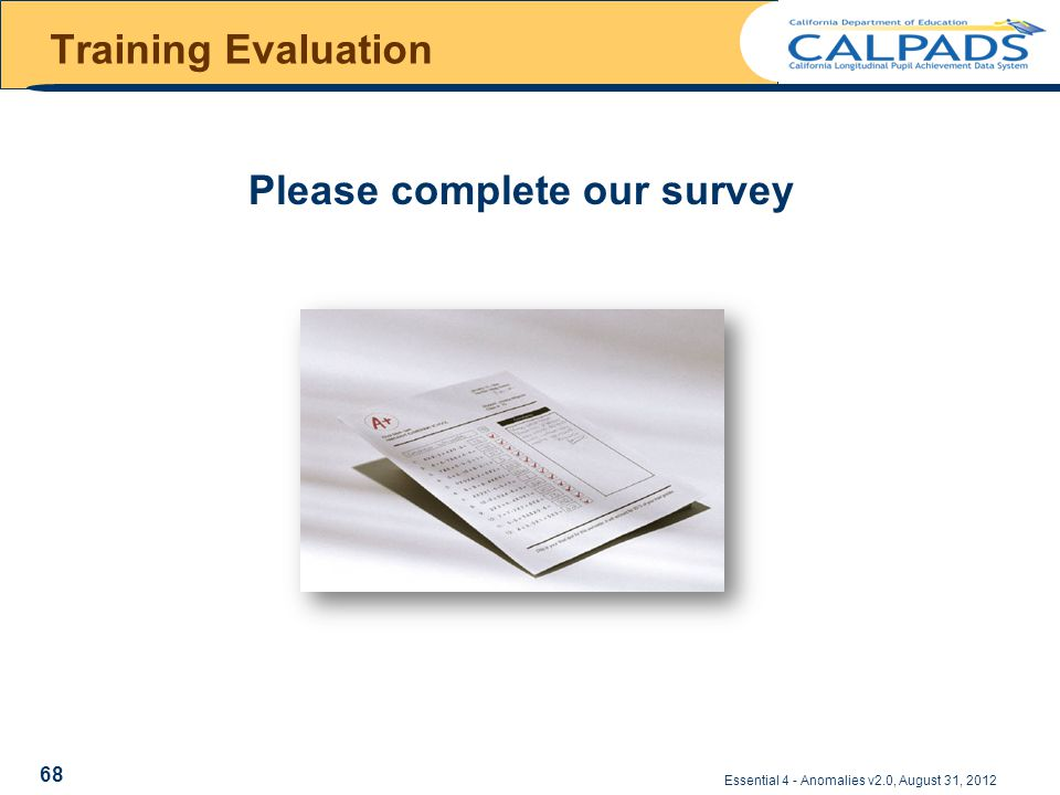 Essential 4 - Anomalies v2.0, August 31, 2012 Training Evaluation Please complete our survey 68