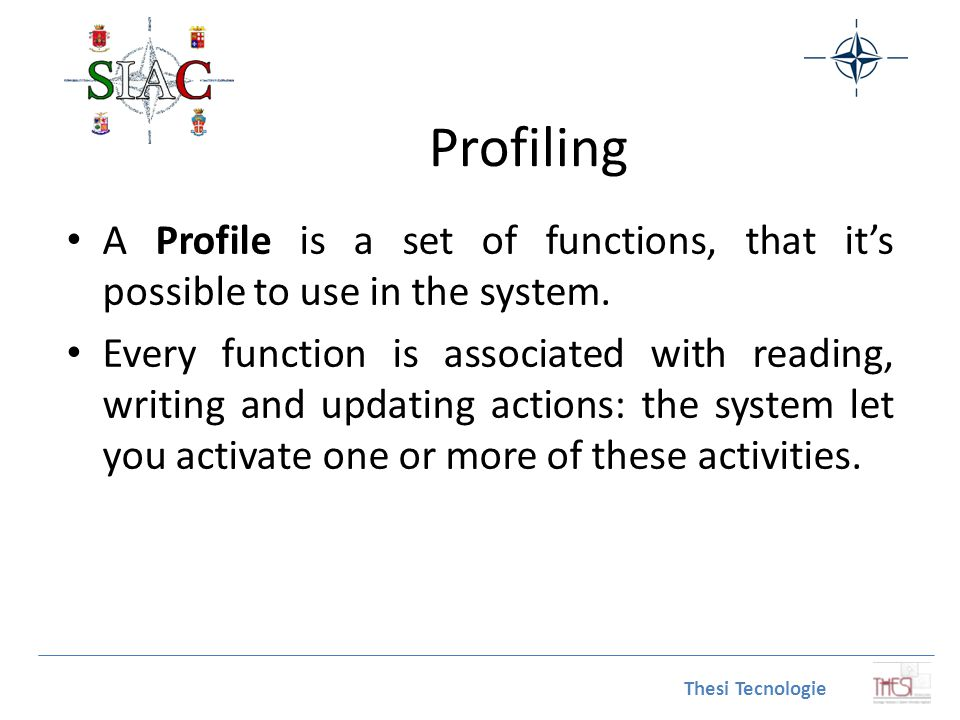 Profiling A Profile is a set of functions, that it's possible to use in the system. Every function is associated with reading, writing and updating ac