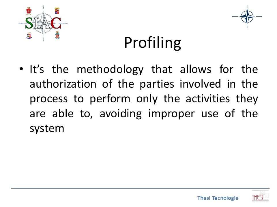 Profiling It's the methodology that allows for the authorization of the parties involved in the process to perform only the activities they are able t