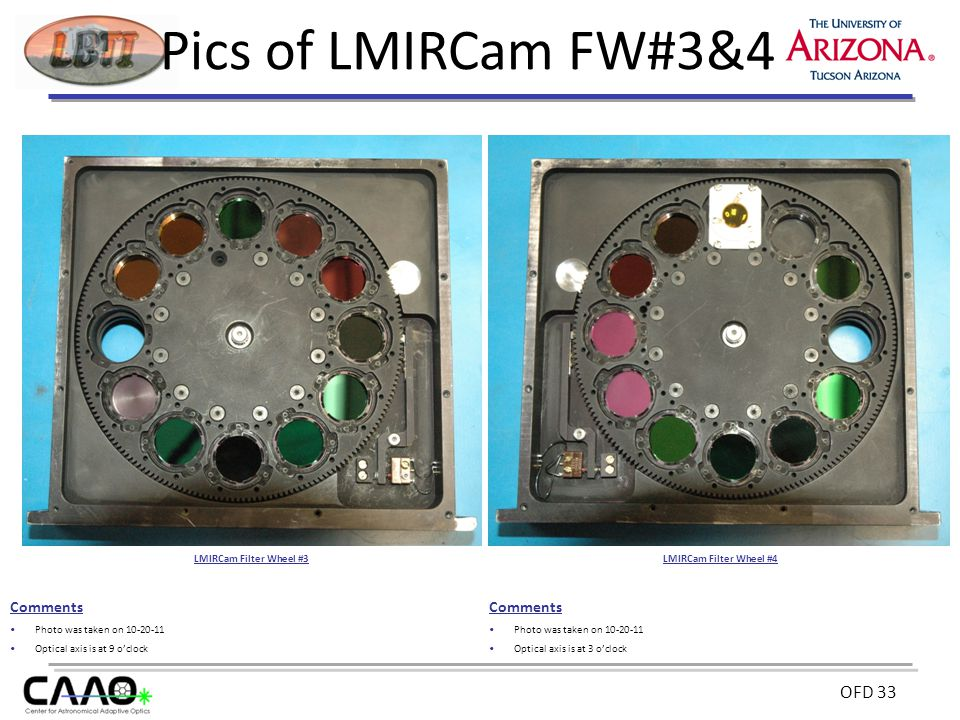 OFD 33 Pics of LMIRCam FW#3&4 Comments Photo was taken on 10-20-11 Optical axis is at 9 o'clock Comments Photo was taken on 10-20-11 Optical axis is at 3 o'clock LMIRCam Filter Wheel #3LMIRCam Filter Wheel #4
