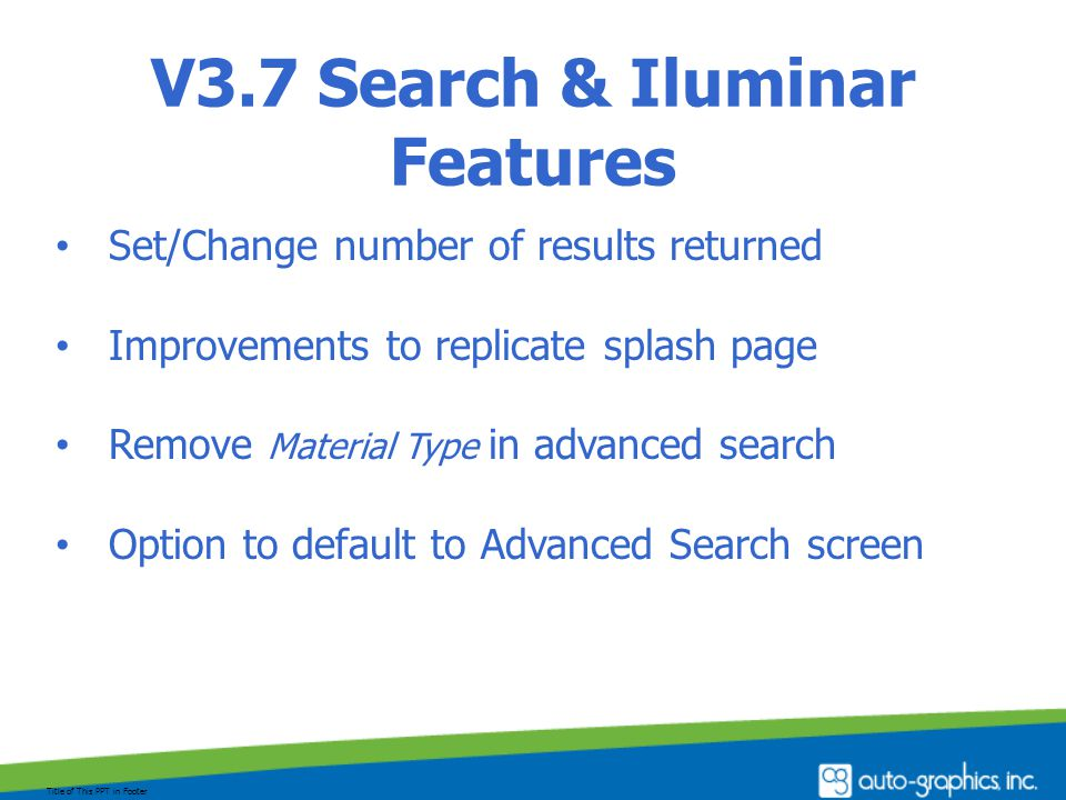 V3.7 Search & Iluminar Features Set/Change number of results returned Improvements to replicate splash page Remove Material Type in advanced search Option to default to Advanced Search screen Title of This PPT in Footer